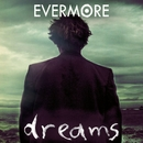 Dreams Call Out To Me/Evermore