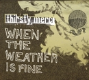 When The Weather Is Fine/Thirsty Merc