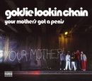 Your Mother's Got A Penis/Goldie Lookin Chain