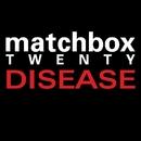 Disease/Matchbox Twenty