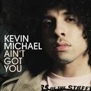 Ain't Got You/Kevin Michael