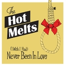 (I Wish I Had) Never Been In Love/The Hot Melts