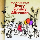Every Sunday Afternoon/ROCK'A'TRENCH
