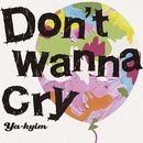 Don't wanna cry/YA-KYIM