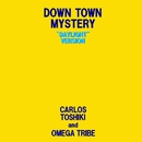 Down Town Mystery(DAYLIGHT VERSION)/カルロス・トシキ&オメガトライブ