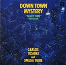 Down Town Mystery (Night Time Version)/カルロス・トシキ&オメガトライブ