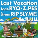Last Vacation feat.RYO-Z.PES (from RIP SLYME) & JUJU [Album Ver.]/DJ HASEBE