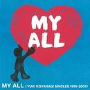 MY ALL <YUKI KOYANAGI SINGLES 1999-2003>/小柳ゆき