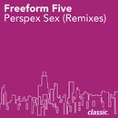Perspex Sex (Remixes)/Freeform Five