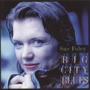 Big City Blues/Sue Foley