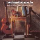 Musica de Tiempos Pasados, del Presente, y Futuro/Santiago Jimenez, Jr.