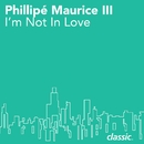 I'm Not In Love/Phillipé Maurice III