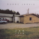 Far From Perfect/Duane Jarvis