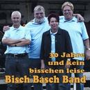 30 Jahre, und kein bisschen leise/Bisch Basch Band