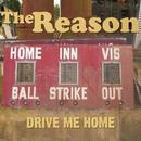 Drive Me Home/The Reason