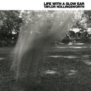 Life with a Slow Ear/Taylor Hollingsworth