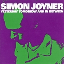 Yesterday Tomorrow and in Between/Simon Joyner