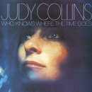Who Knows Where The Time Goes/Judy Collins