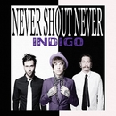 Indigo/Never Shout Never