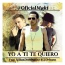 Yo a ti te quiero (feat. Kilian Domínguez & J. Orleans)/Maki