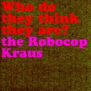 Who Do They Think They Are? - EP/The Robocop Kraus