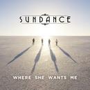 Where She Wants Me/Sundance
