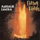 Cotton Fields/Arthur Lyman