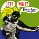 Jazz Waltz/Shorty Rogers & His Giants