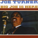 Big Joe Is Here/Joe Turner