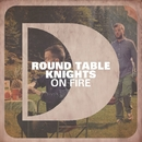 On Fire/Round Table Knights