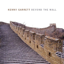 Beyond the Wall/Kenny Garrett