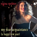 My Dear Acquaintance [A Happy New Year]/Regina Spektor