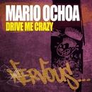 Drive Me Crazy/Mario Ochoa
