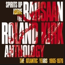 SPIRITS UP ABOVE: THE ATLANTIC YEARS/Rahsaan Roland Kirk