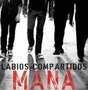 Labios Compartidos (Radio Edit Only)(Digital Single)/Maná
