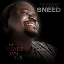 My Heart Says Yes/Troy Sneed