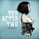 Truth Is.../Ten After Two