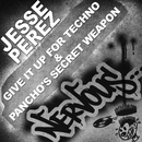 Give It Up For Techno & Pancho's Secret Weapon/Jesse Perez