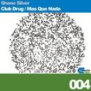 Club Drug, Mas Que Nada/Shane Silver