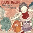 Dancing In A Minefield (6 tracks)/Plushgun