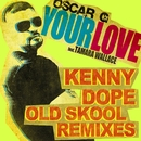 Your Love feat Tamara Wallace - Kenny Dope Old School Remixes/Oscar G