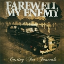 Casting For Funerals/Farewell My Enemy