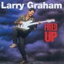 Fired Up/Larry Graham