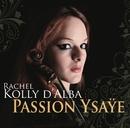 Passion Ysaye/Rachel Kolly d'Alba