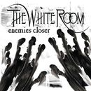 Enemies Closer/The White Room