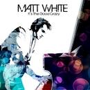 It's The Good Crazy/Matt White
