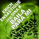 Baila Para Mi/Erich Ensastigue Feat Sina K