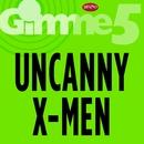 Gimme 5/Uncanny X-Men