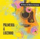 80 Anos de Música Sertaneja/Palmeira e Luizinho