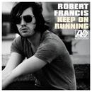 Keep On Running/Robert Francis